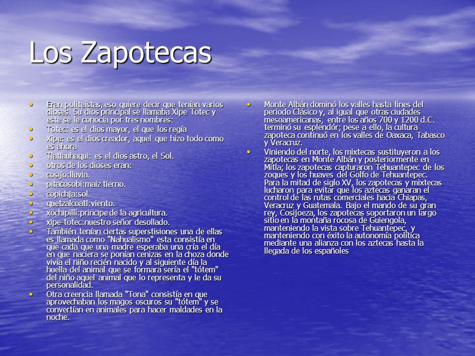 Los Zapotecas Eran politeístas, eso quiere decir que tenían varios dioses. Su dios principal se llamaba Xipe Totec y este se le conocía por tres nombr