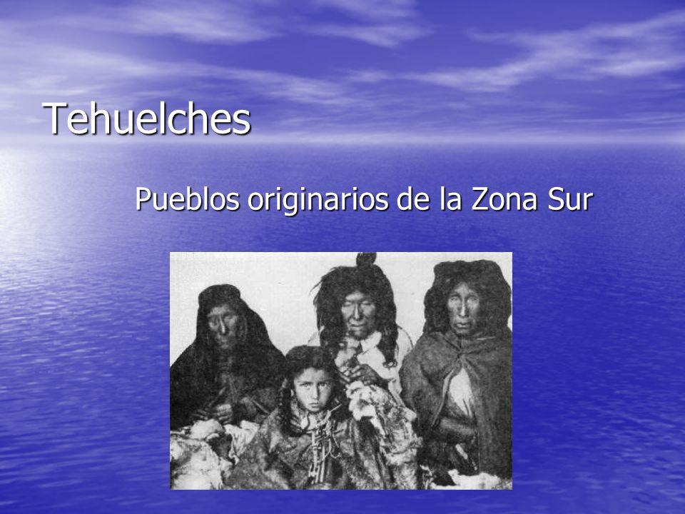 Tehuelches Pueblos originarios de la Zona Sur Pueblos originarios de la Zona Sur