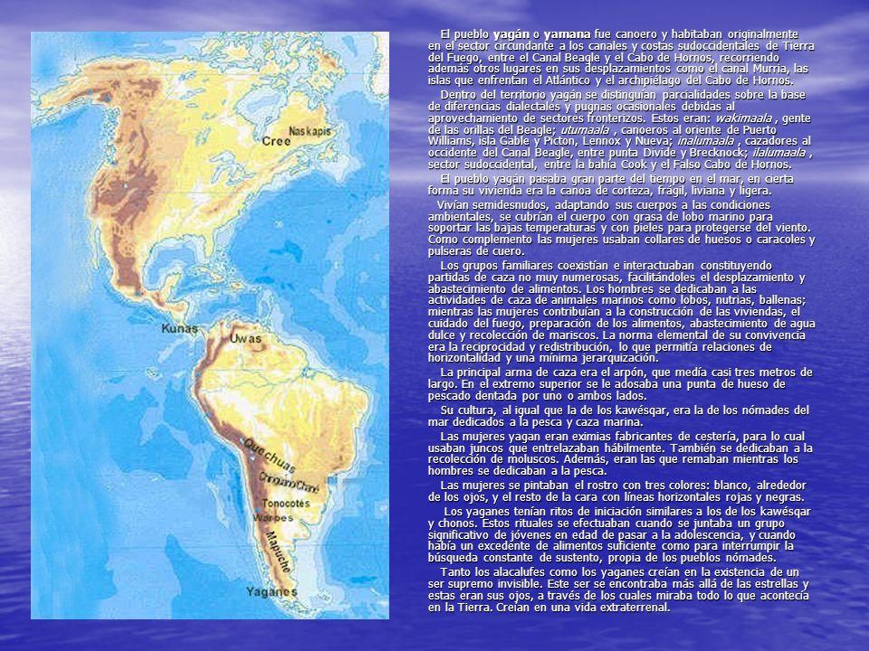 El pueblo yagán o yamana fue canoero y habitaban originalmente en el sector circundante a los canales y costas sudoccidentales de Tierra del Fuego, entre el Canal Beagle y el Cabo de Hornos, recorriendo además otros lugares en sus desplazamientos como el canal Murria, las islas que enfrentan el Atlántico y el archipiélago del Cabo de Hornos.