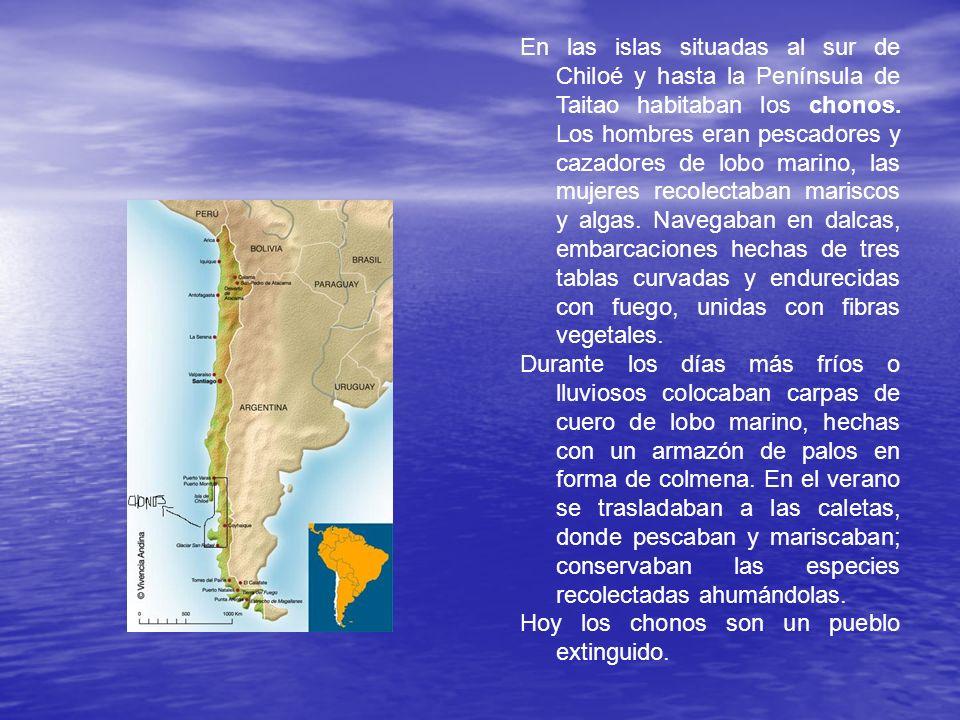 En las islas situadas al sur de Chiloé y hasta la Península de Taitao habitaban los chonos. Los hombres eran pescadores y cazadores de lobo marino, la