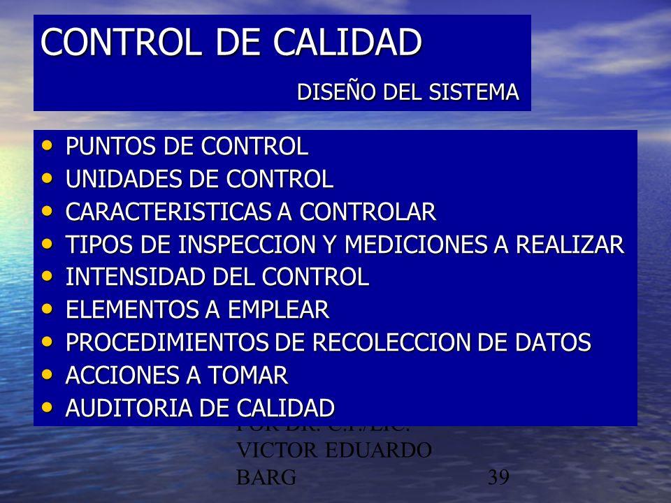 POR DR. C.P./LIC. VICTOR EDUARDO BARG39 CONTROL DE CALIDAD DISEÑO DEL SISTEMA PUNTOS DE CONTROL PUNTOS DE CONTROL UNIDADES DE CONTROL UNIDADES DE CONT