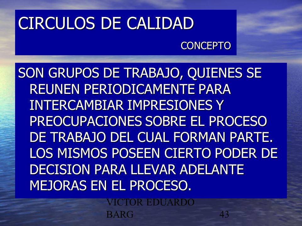 POR DR. C.P./LIC. VICTOR EDUARDO BARG43 CIRCULOS DE CALIDAD CONCEPTO SON GRUPOS DE TRABAJO, QUIENES SE REUNEN PERIODICAMENTE PARA INTERCAMBIAR IMPRESI