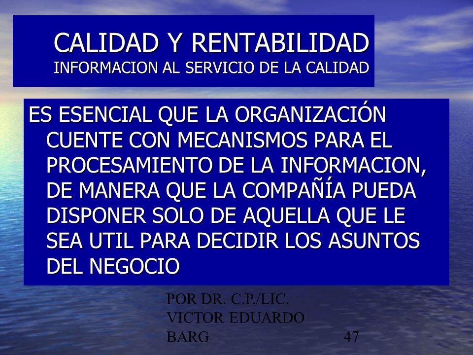 POR DR. C.P./LIC. VICTOR EDUARDO BARG47 CALIDAD Y RENTABILIDAD INFORMACION AL SERVICIO DE LA CALIDAD ES ESENCIAL QUE LA ORGANIZACIÓN CUENTE CON MECANI
