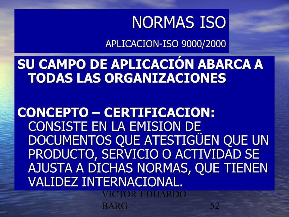 POR DR. C.P./LIC. VICTOR EDUARDO BARG52 NORMAS ISO APLICACION-ISO 9000/2000 SU CAMPO DE APLICACIÓN ABARCA A TODAS LAS ORGANIZACIONES CONCEPTO – CERTIF