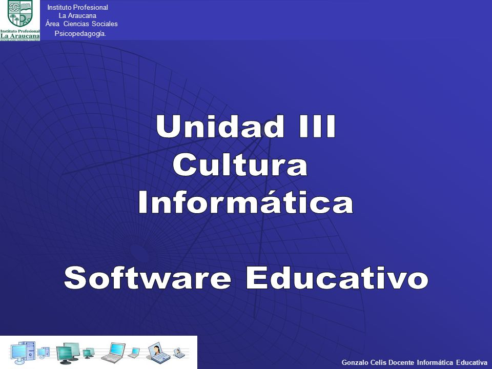 Instituto Profesional La Araucana Área Ciencias Sociales Psicopedagogía. Gonzalo Celis Docente Informática Educativa
