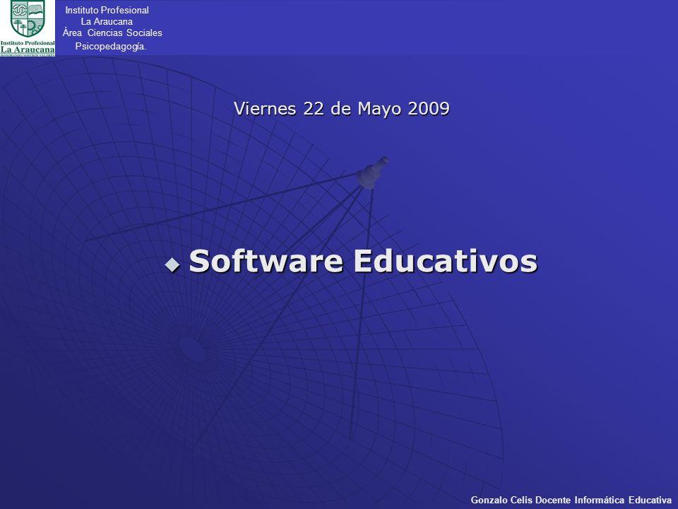 Instituto Profesional La Araucana Área Ciencias Sociales Psicopedagogía. Gonzalo Celis Docente Informática Educativa Viernes 22 de Mayo 2009 Software