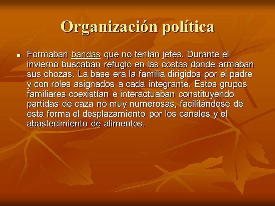 Organización política Formaban bandas que no tenían jefes.