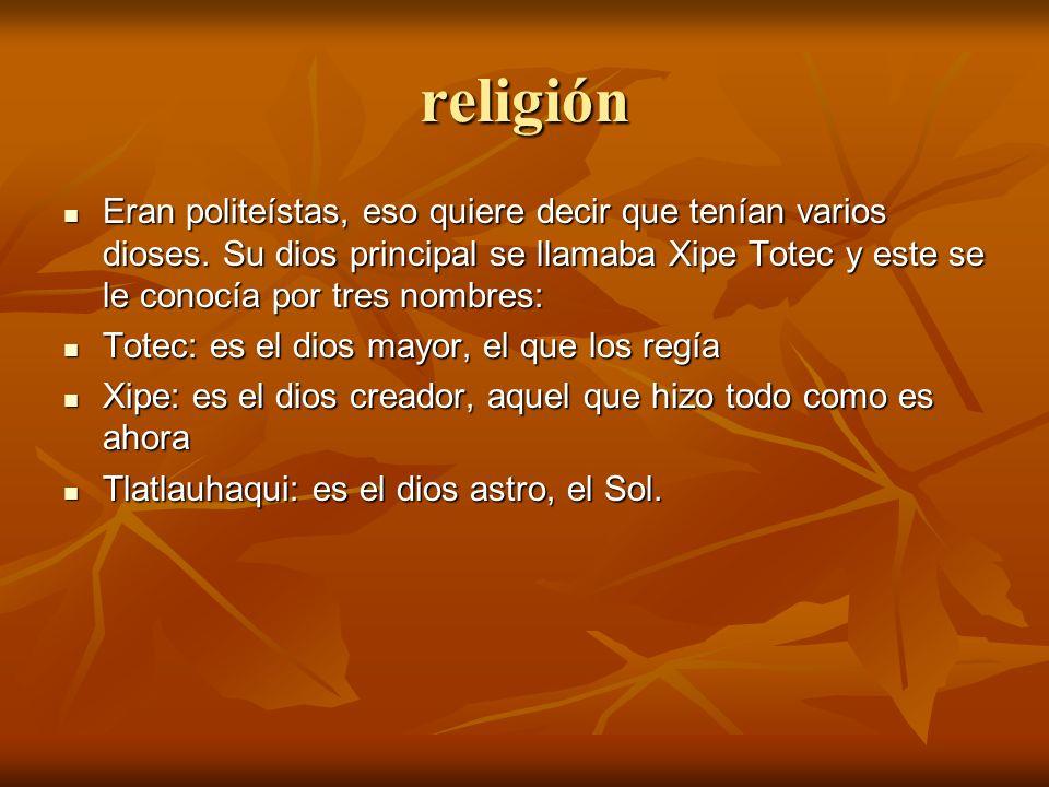 religión Eran politeístas, eso quiere decir que tenían varios dioses.