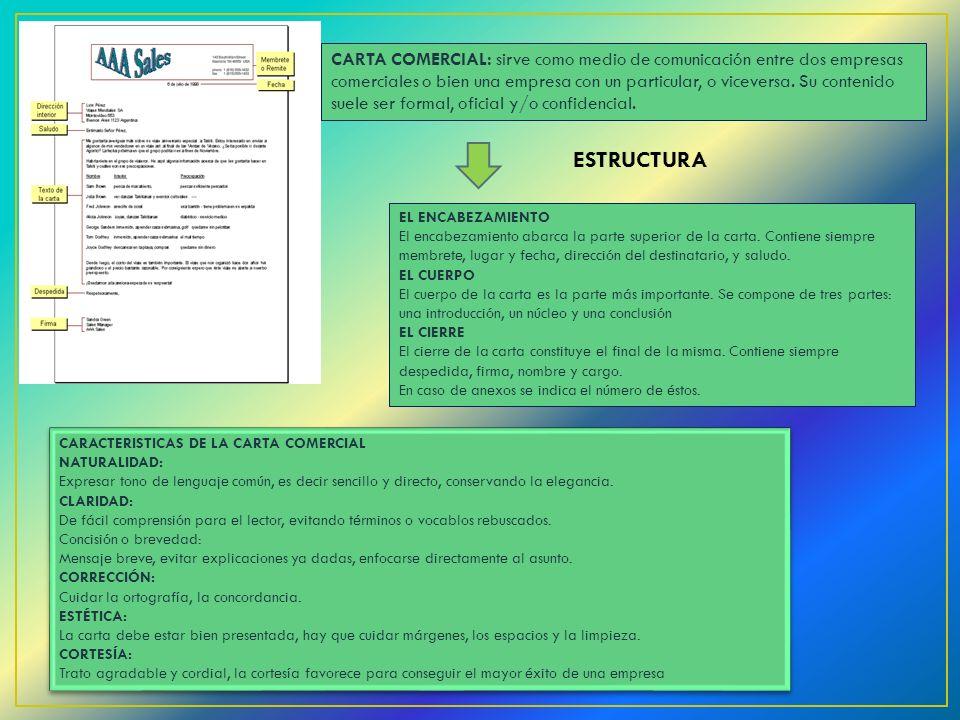 CARTA COMERCIAL: sirve como medio de comunicación entre dos empresas comerciales o bien una empresa con un particular, o viceversa.