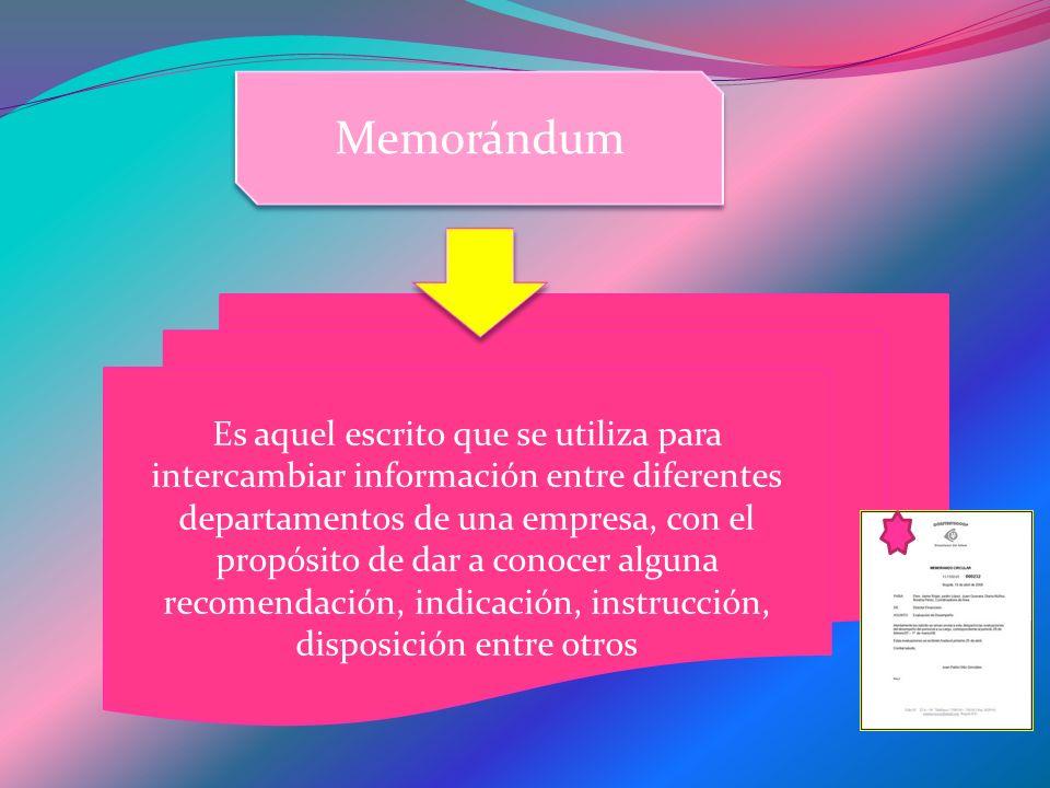 Es aquel escrito que se utiliza para intercambiar información entre diferentes departamentos de una empresa, con el propósito de dar a conocer alguna recomendación, indicación, instrucción, disposición entre otros Memorándum