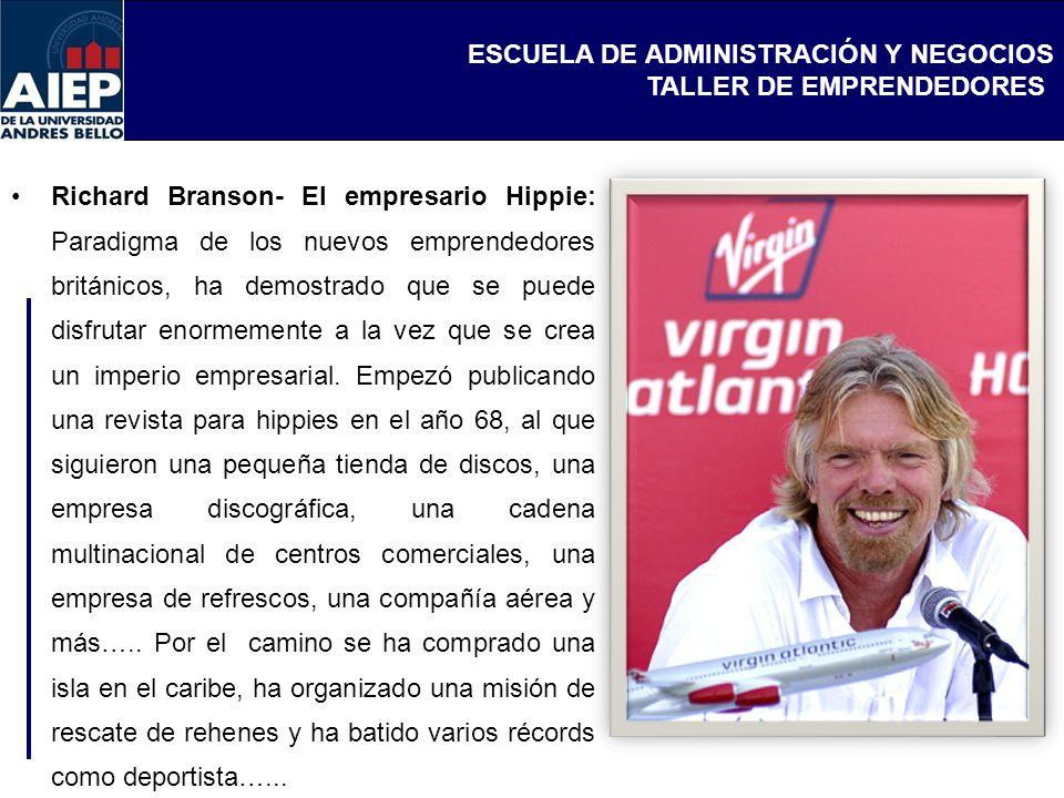 ESCUELA DE ADMINISTRACIÓN Y NEGOCIOS TALLER DE EMPRENDEDORES Richard Branson- El empresario Hippie: Paradigma de los nuevos emprendedores británicos,