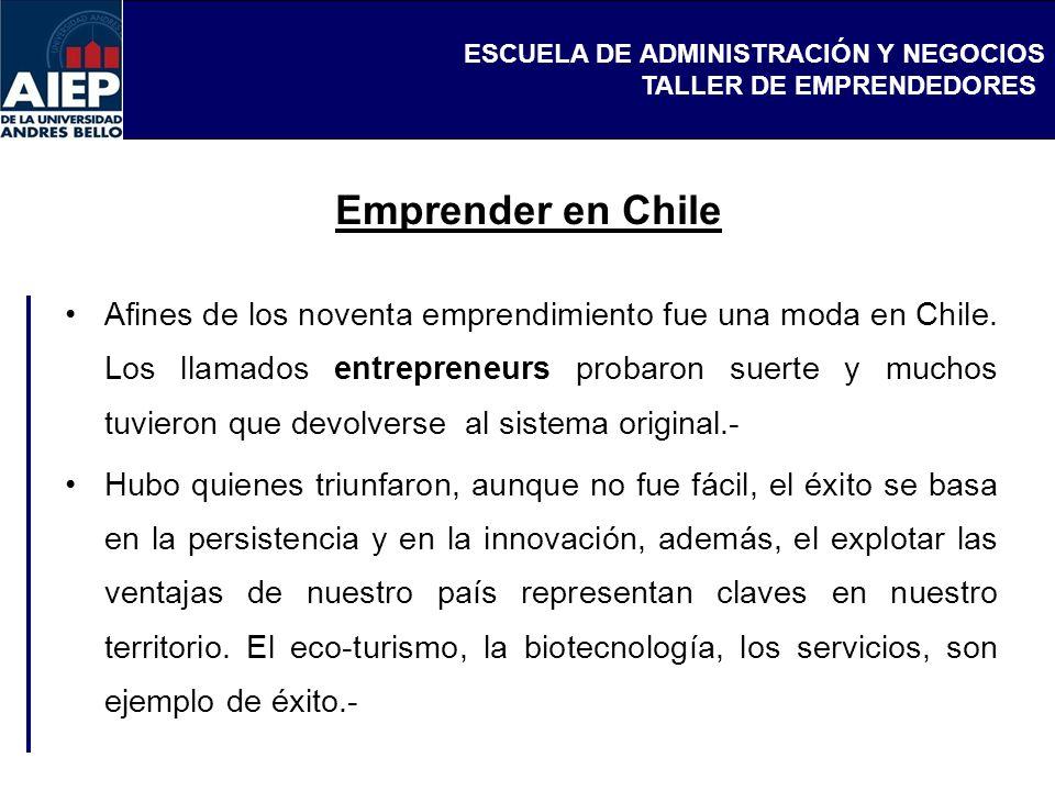 ESCUELA DE ADMINISTRACIÓN Y NEGOCIOS TALLER DE EMPRENDEDORES Emprender en Chile Afines de los noventa emprendimiento fue una moda en Chile. Los llamad