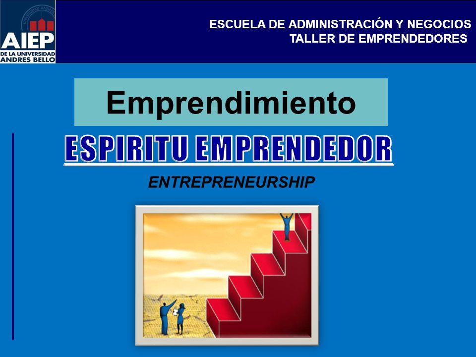 ESCUELA DE ADMINISTRACIÓN Y NEGOCIOS TALLER DE EMPRENDEDORES Emprendimiento ENTREPRENEURSHIP