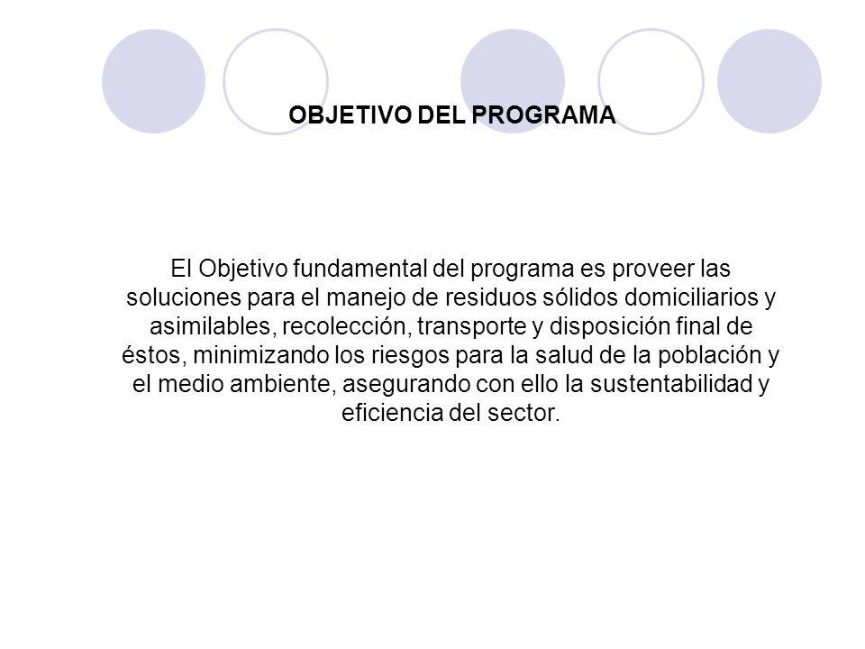 El Objetivo fundamental del programa es proveer las soluciones para el manejo de residuos sólidos domiciliarios y asimilables, recolección, transporte