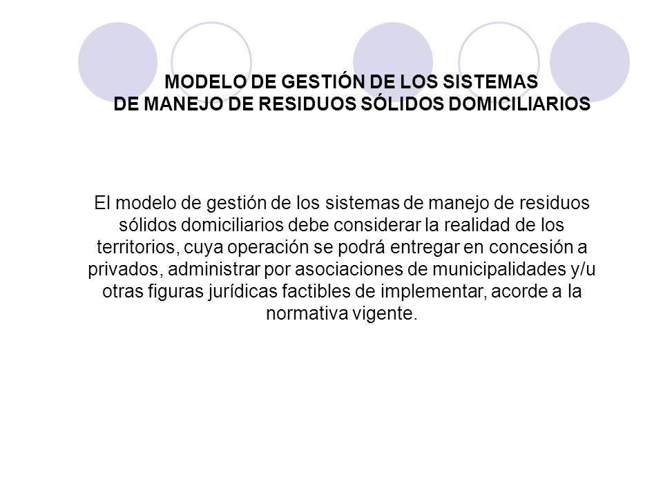 El modelo de gestión de los sistemas de manejo de residuos sólidos domiciliarios debe considerar la realidad de los territorios, cuya operación se pod
