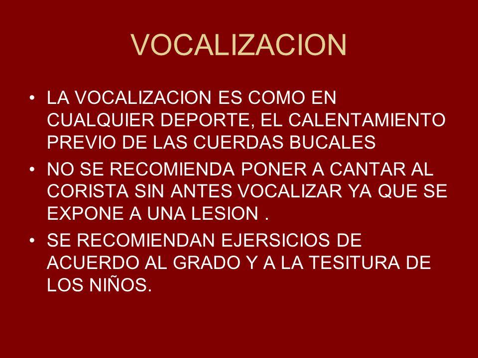 VOCALIZACION LA VOCALIZACION ES COMO EN CUALQUIER DEPORTE, EL CALENTAMIENTO PREVIO DE LAS CUERDAS BUCALES NO SE RECOMIENDA PONER A CANTAR AL CORISTA S