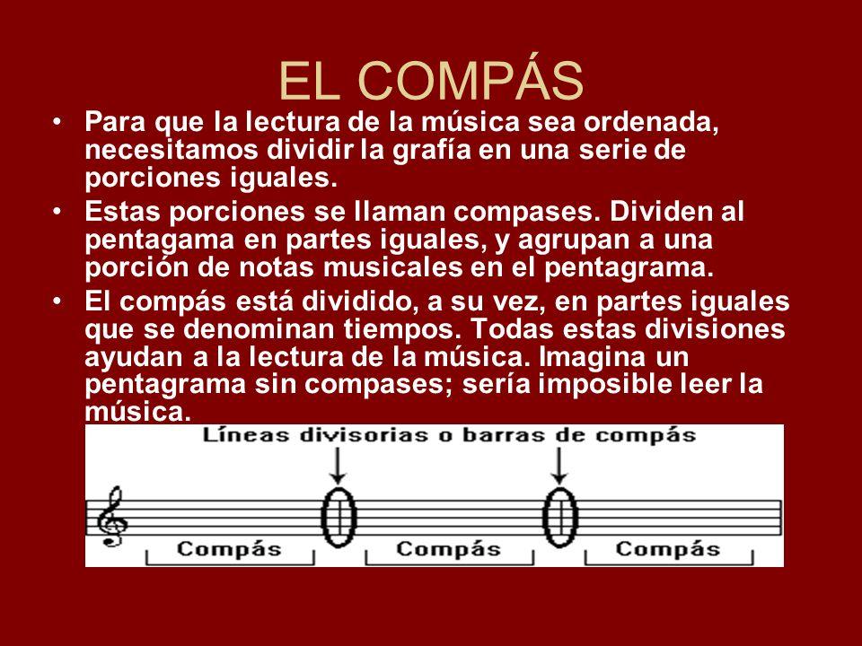 EL COMPÁS Para que la lectura de la música sea ordenada, necesitamos dividir la grafía en una serie de porciones iguales. Estas porciones se llaman co