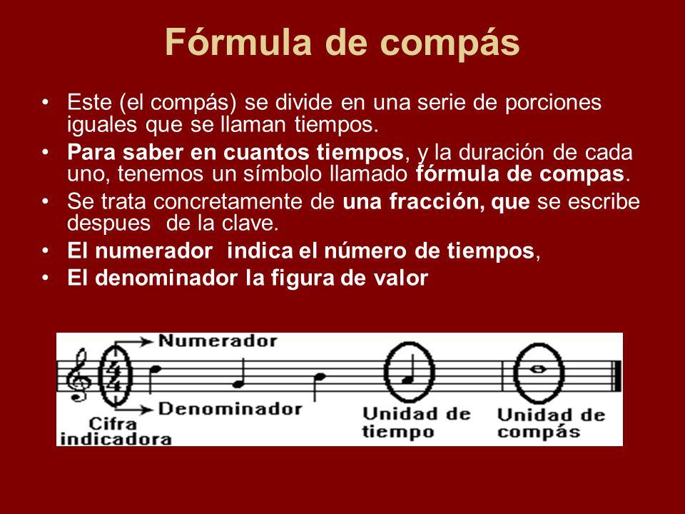 Fórmula de compás Este (el compás) se divide en una serie de porciones iguales que se llaman tiempos. Para saber en cuantos tiempos, y la duración de