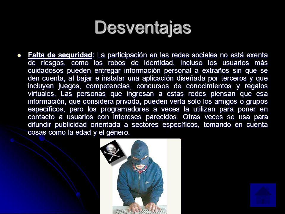 Desventajas Falta de seguridad: La participación en las redes sociales no está exenta de riesgos, como los robos de identidad.