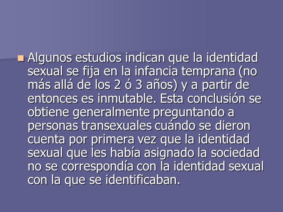 Algunos estudios indican que la identidad sexual se fija en la infancia temprana (no más allá de los 2 ó 3 años) y a partir de entonces es inmutable.