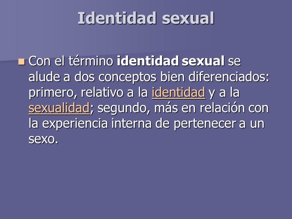 Identidad sexual Con el término identidad sexual se alude a dos conceptos bien diferenciados: primero, relativo a la identidad y a la sexualidad; segundo, más en relación con la experiencia interna de pertenecer a un sexo.