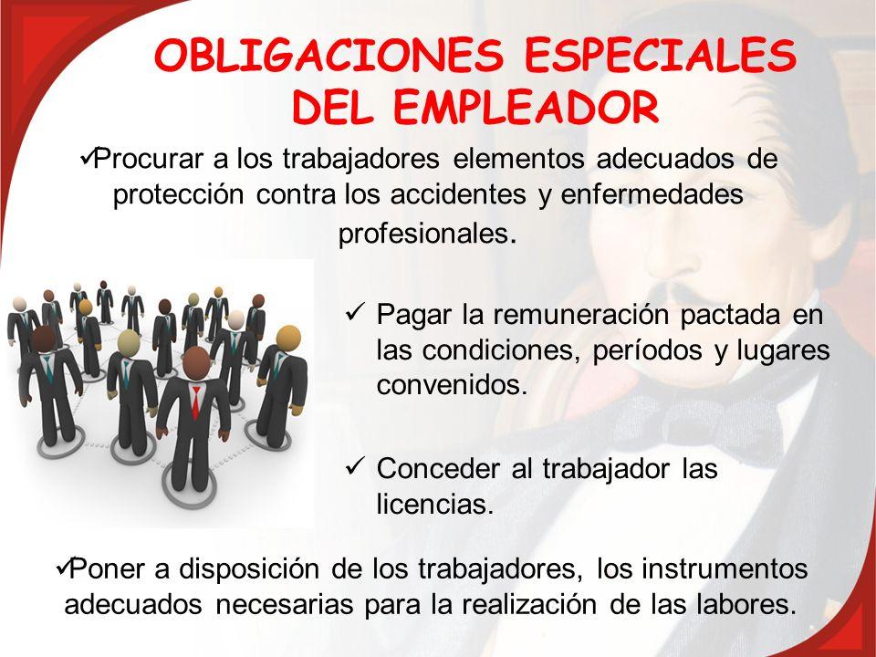 OBLIGACIONES ESPECIALES DEL EMPLEADOR Pagar la remuneración pactada en las condiciones, períodos y lugares convenidos. Conceder al trabajador las lice