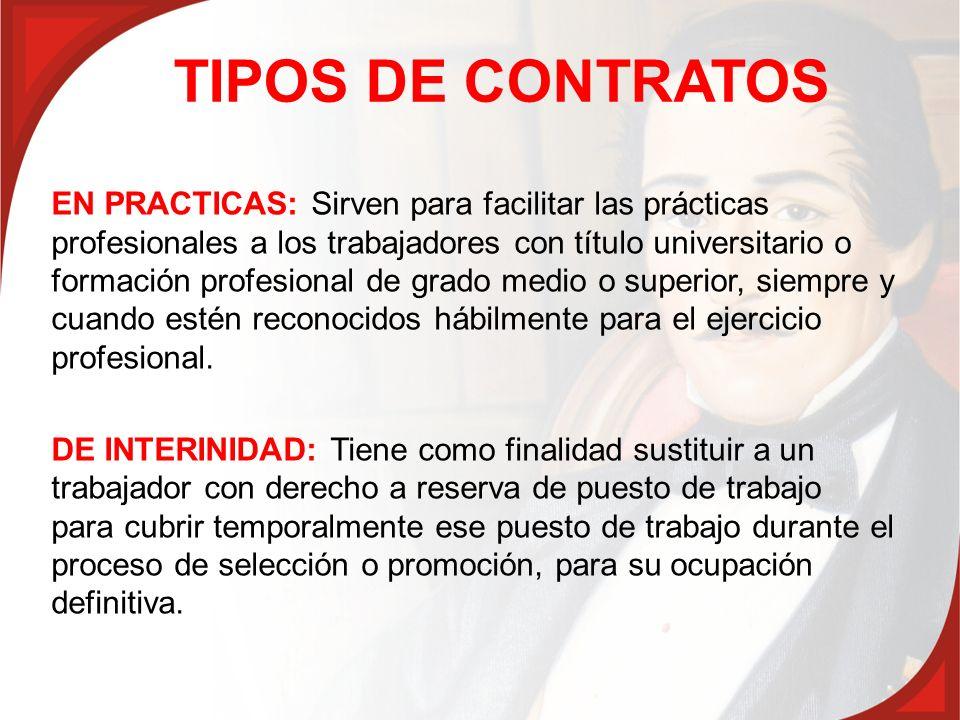 TIPOS DE CONTRATOS EN PRACTICAS: Sirven para facilitar las prácticas profesionales a los trabajadores con título universitario o formación profesional