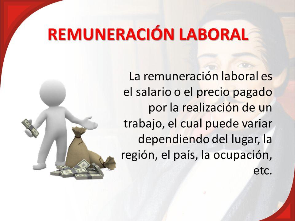 REMUNERACIÓN LABORAL La remuneración laboral es el salario o el precio pagado por la realización de un trabajo, el cual puede variar dependiendo del l