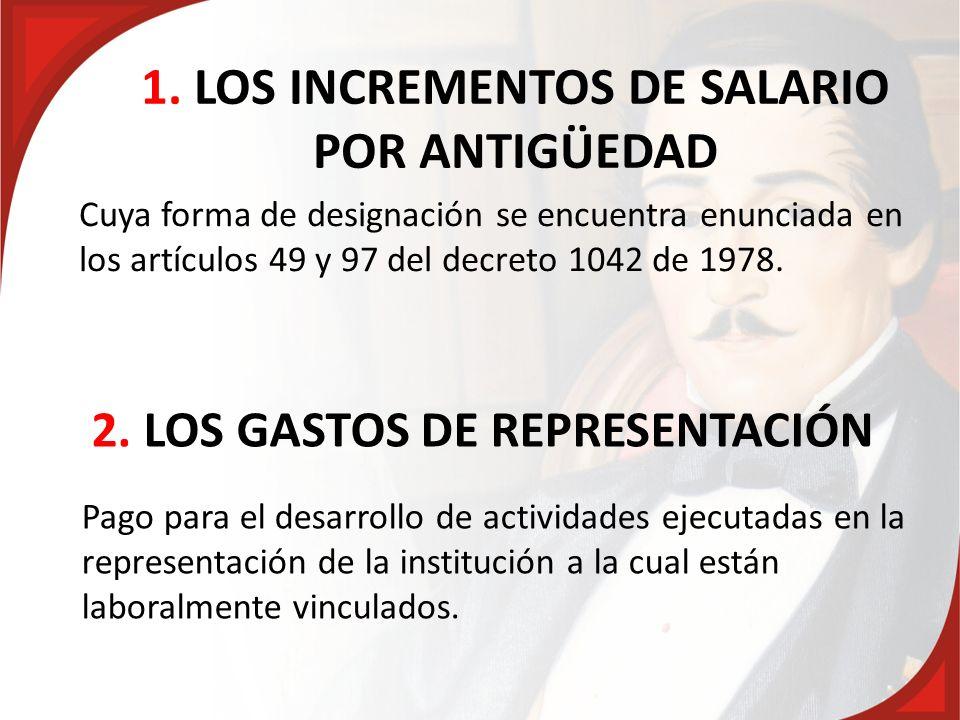 1. LOS INCREMENTOS DE SALARIO POR ANTIGÜEDAD Cuya forma de designación se encuentra enunciada en los artículos 49 y 97 del decreto 1042 de 1978. 2. LO