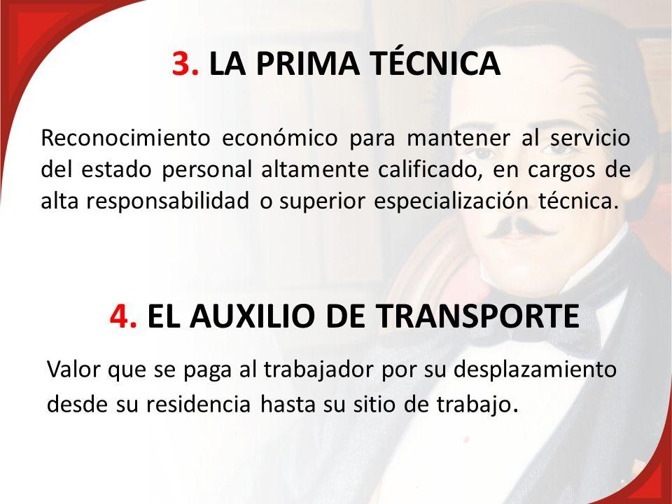 3. LA PRIMA TÉCNICA Reconocimiento económico para mantener al servicio del estado personal altamente calificado, en cargos de alta responsabilidad o s