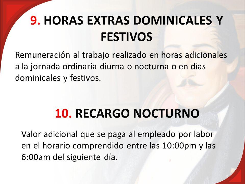 9. HORAS EXTRAS DOMINICALES Y FESTIVOS Remuneración al trabajo realizado en horas adicionales a la jornada ordinaria diurna o nocturna o en días domin