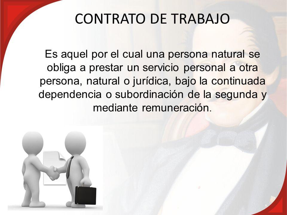 CONTRATO DE TRABAJO Es aquel por el cual una persona natural se obliga a prestar un servicio personal a otra persona, natural o jurídica, bajo la cont