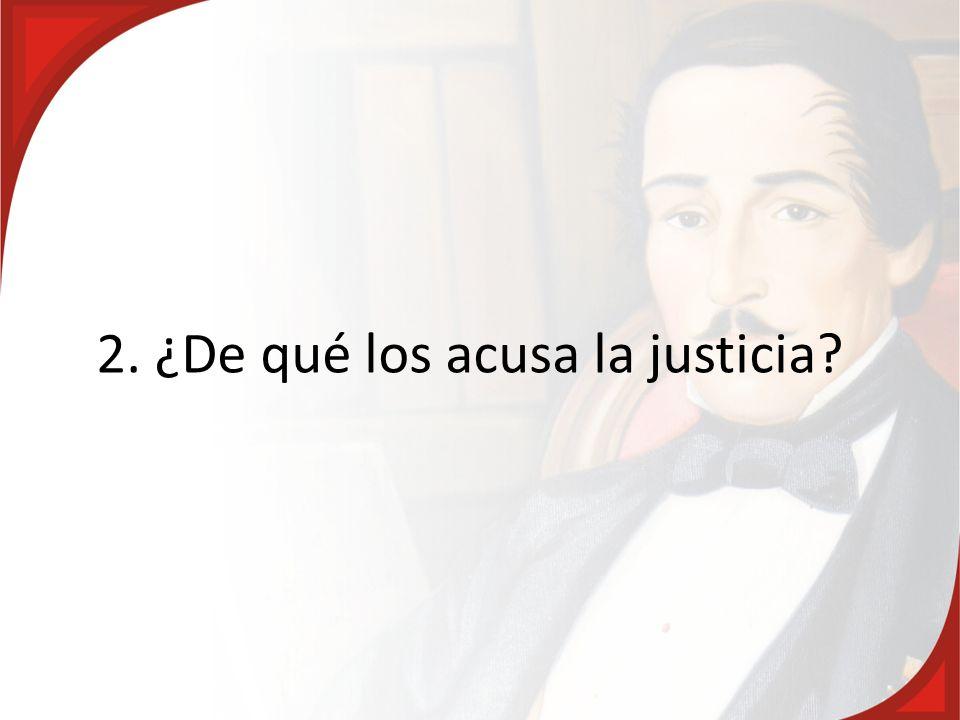 2. ¿De qué los acusa la justicia?