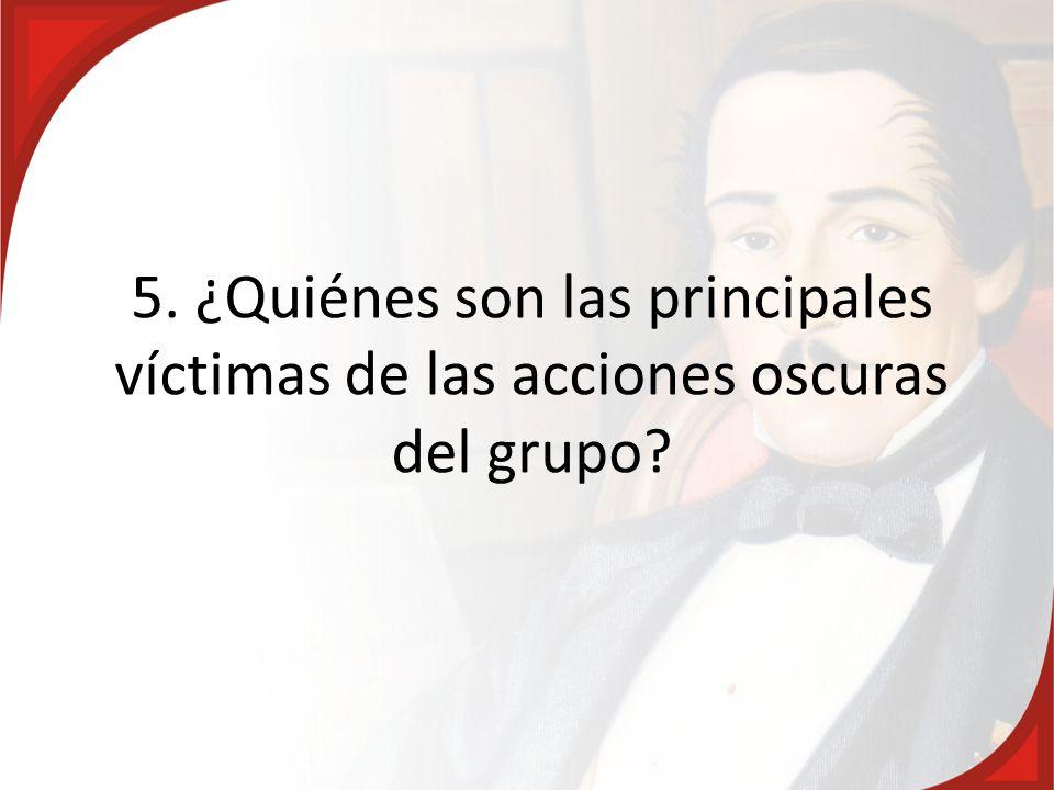 5. ¿Quiénes son las principales víctimas de las acciones oscuras del grupo?