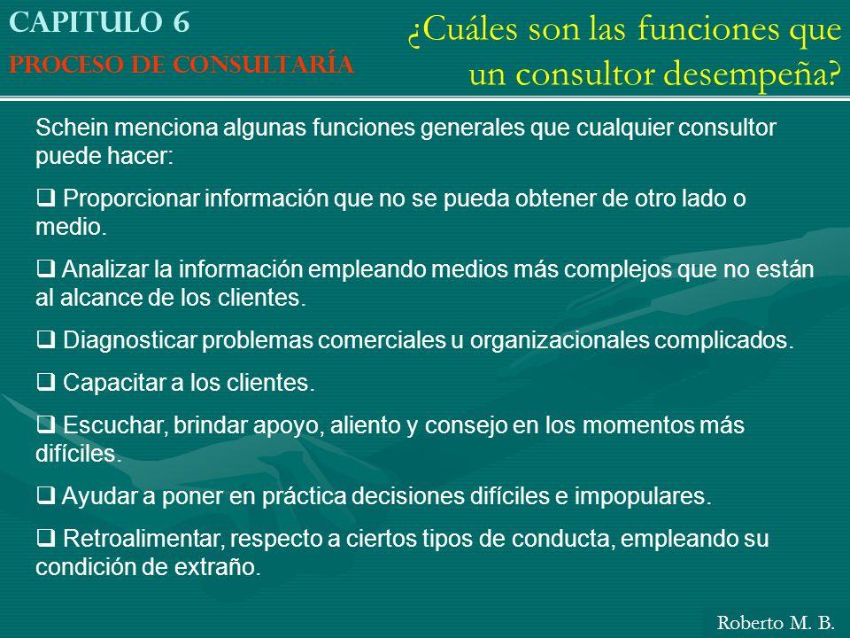 Capitulo 6 Proceso de consultaría ¿Cuáles son las funciones que un consultor desempeña? Schein menciona algunas funciones generales que cualquier cons