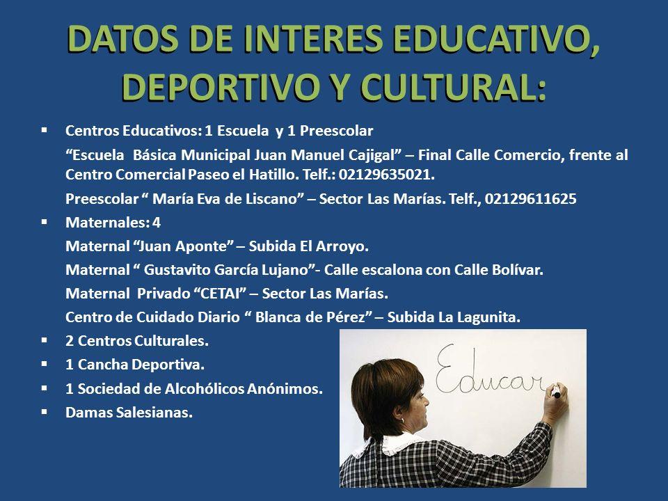DATOS DE INTERES EDUCATIVO, DEPORTIVO Y CULTURAL: Centros Educativos: 1 Escuela y 1 Preescolar Escuela Básica Municipal Juan Manuel Cajigal – Final Ca