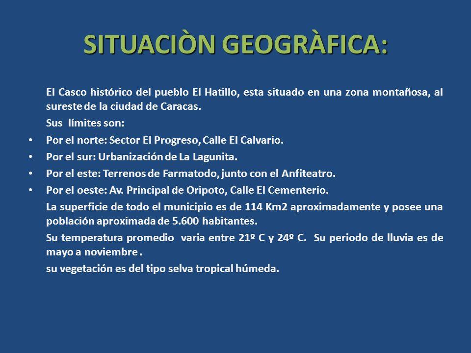 SITUACIÒN GEOGRÀFICA: El Casco histórico del pueblo El Hatillo, esta situado en una zona montañosa, al sureste de la ciudad de Caracas. Sus límites so