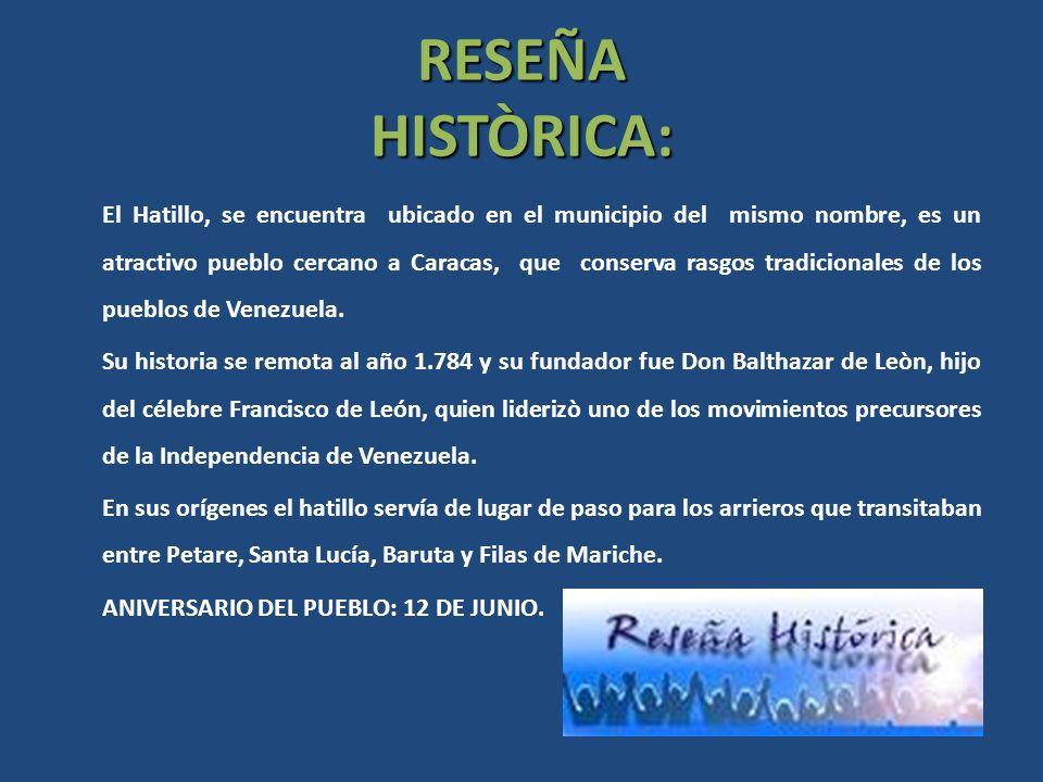 RESEÑA HISTÒRICA: El Hatillo, se encuentra ubicado en el municipio del mismo nombre, es un atractivo pueblo cercano a Caracas, que conserva rasgos tra