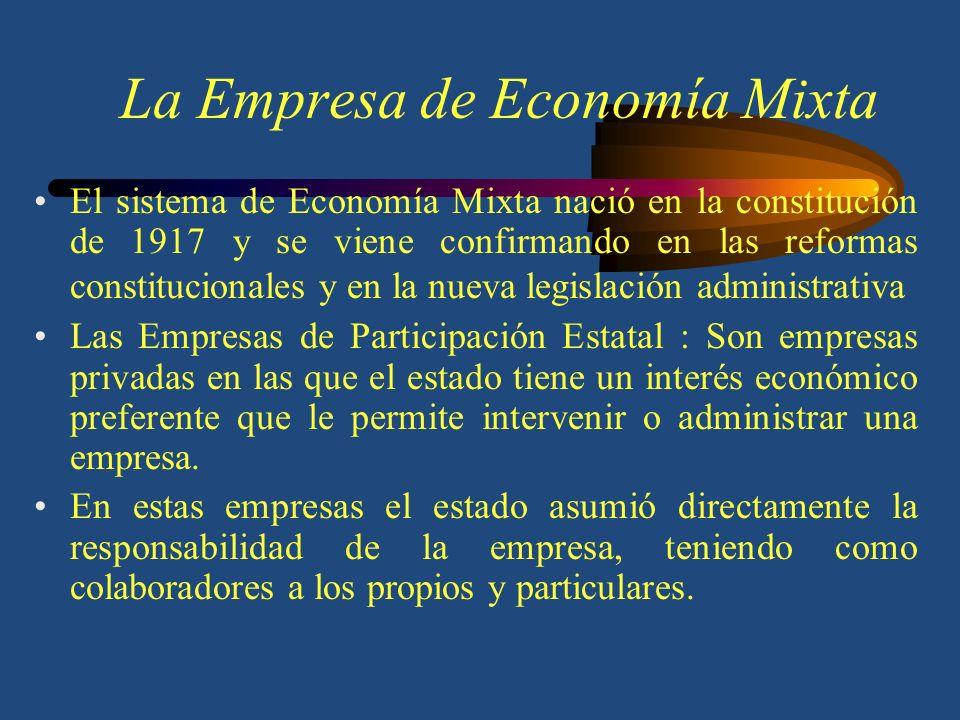 La Empresa de Economía Mixta En la actualidad la intervención del estado en la producción ha hecho que la propiedad pública adquiera niveles superiores, convirtiéndose en el rector de la economía nacional.