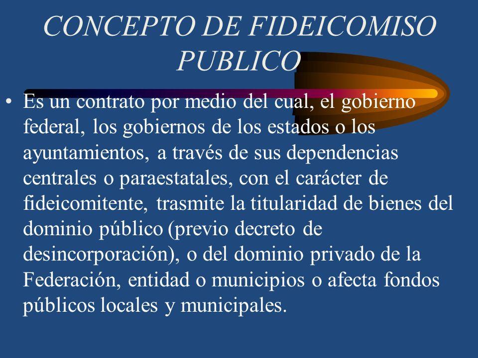 El Fideicomiso Público en México En virtud del fideicomiso, el fideicomitente destina ciertos bienes al fin lícito que es el estado destina cierto bie