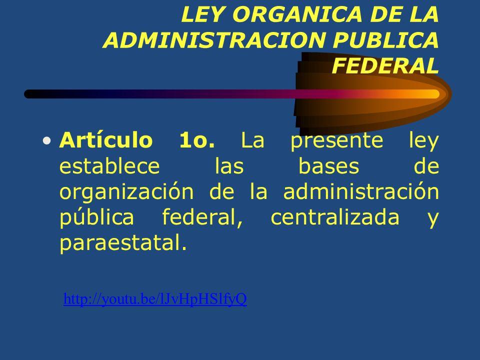 LEY ORGANICA DE LA ADMINISTRACION PUBLICA FEDERAL Artículo 1o.