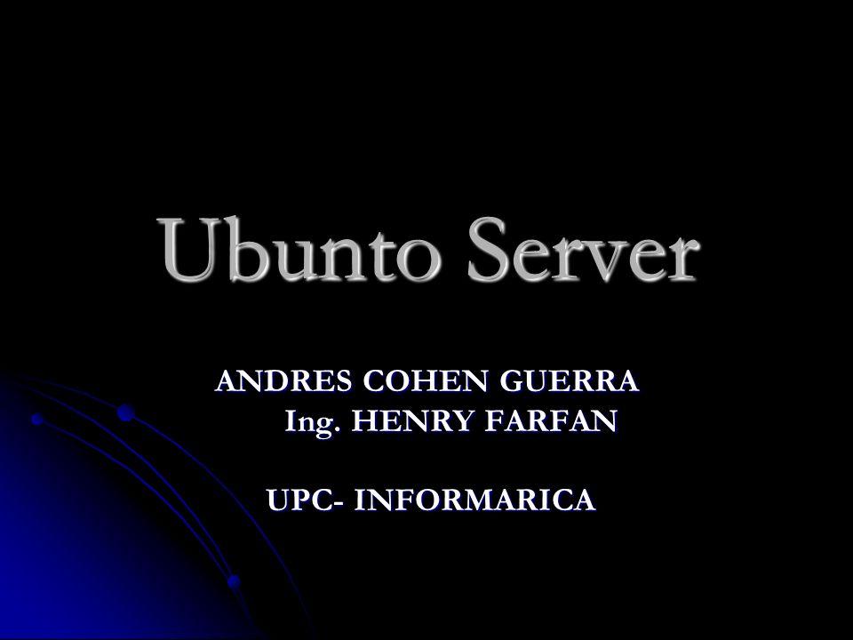 Ubunto Server ANDRES COHEN GUERRA Ing. HENRY FARFAN Ing.