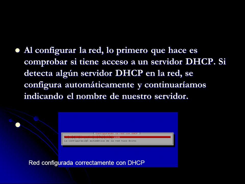 Al configurar la red, lo primero que hace es comprobar si tiene acceso a un servidor DHCP.