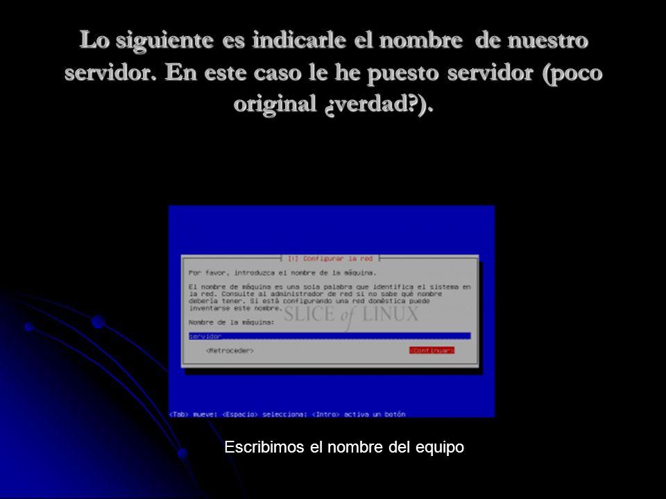 Lo siguiente es indicarle el nombre de nuestro servidor.