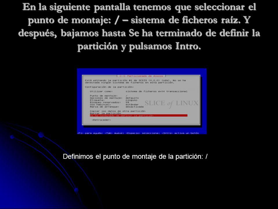 En la siguiente pantalla tenemos que seleccionar el punto de montaje: / – sistema de ficheros raíz.