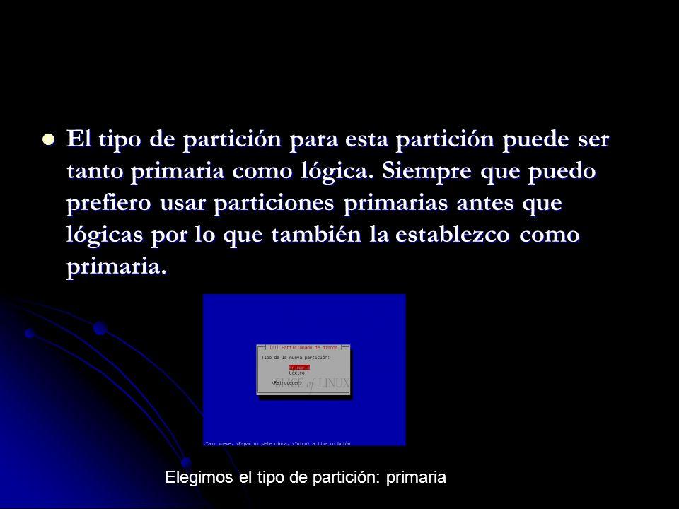 El tipo de partición para esta partición puede ser tanto primaria como lógica.