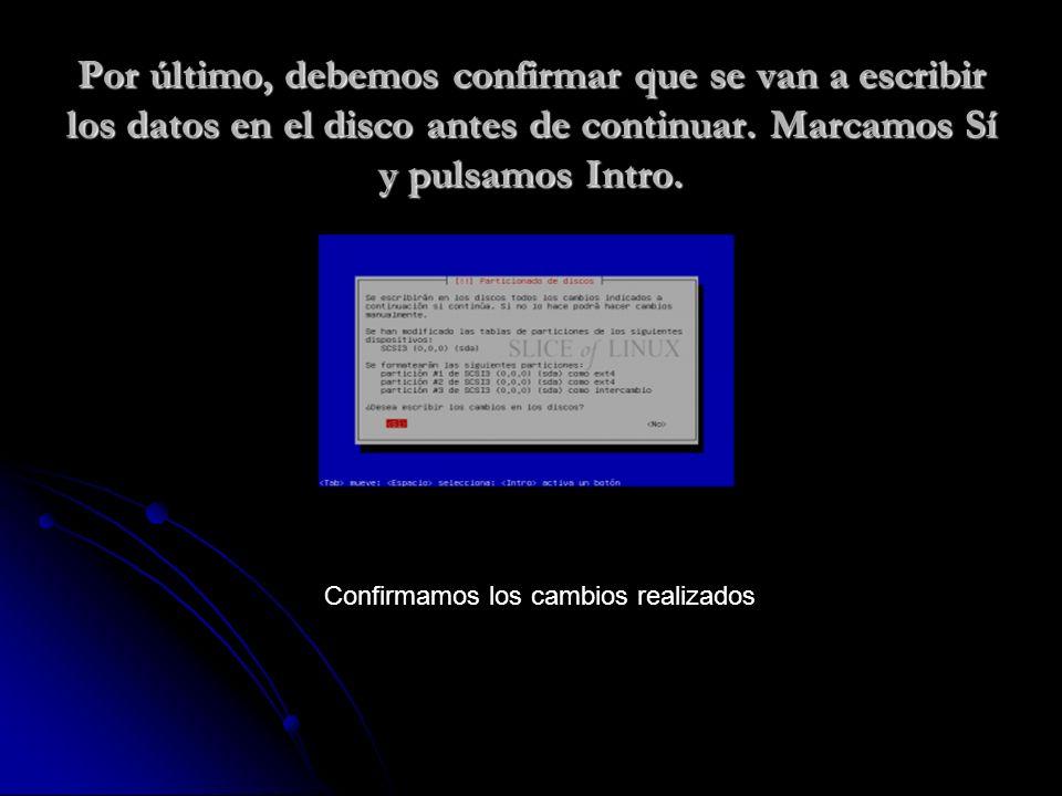 Por último, debemos confirmar que se van a escribir los datos en el disco antes de continuar.