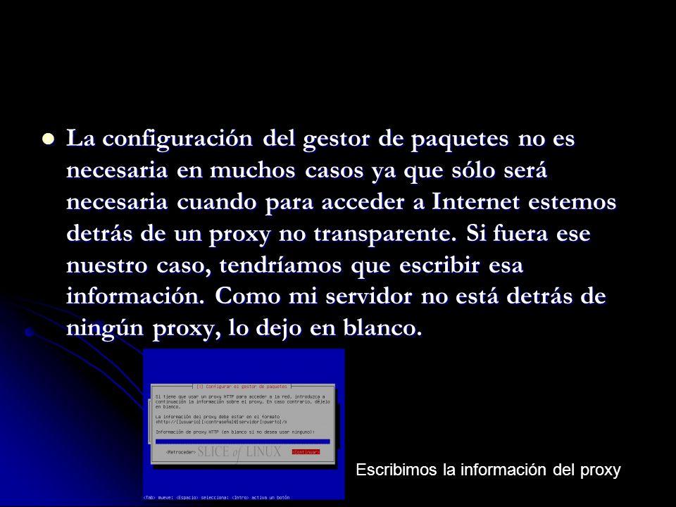 La configuración del gestor de paquetes no es necesaria en muchos casos ya que sólo será necesaria cuando para acceder a Internet estemos detrás de un proxy no transparente.