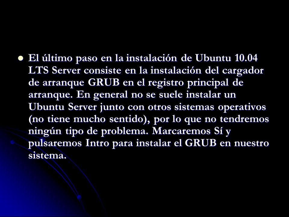 El último paso en la instalación de Ubuntu 10.04 LTS Server consiste en la instalación del cargador de arranque GRUB en el registro principal de arranque.