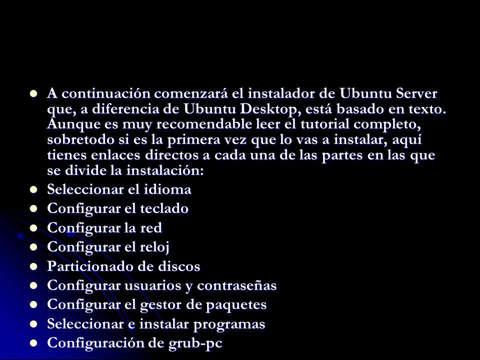 A continuación comenzará el instalador de Ubuntu Server que, a diferencia de Ubuntu Desktop, está basado en texto.